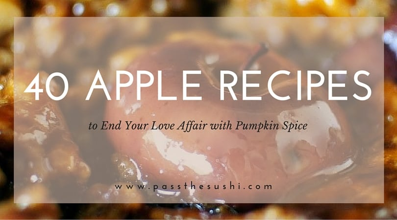 40 Apple Recipes to End Your Love Affair with Pumpkin Spice \\ PasstheSushi.com