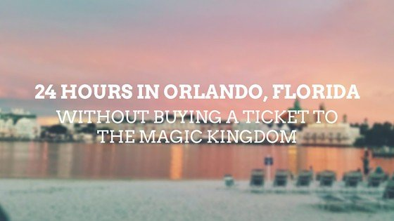 24 Hours of Fun in Orlando without Disney Tickets!
