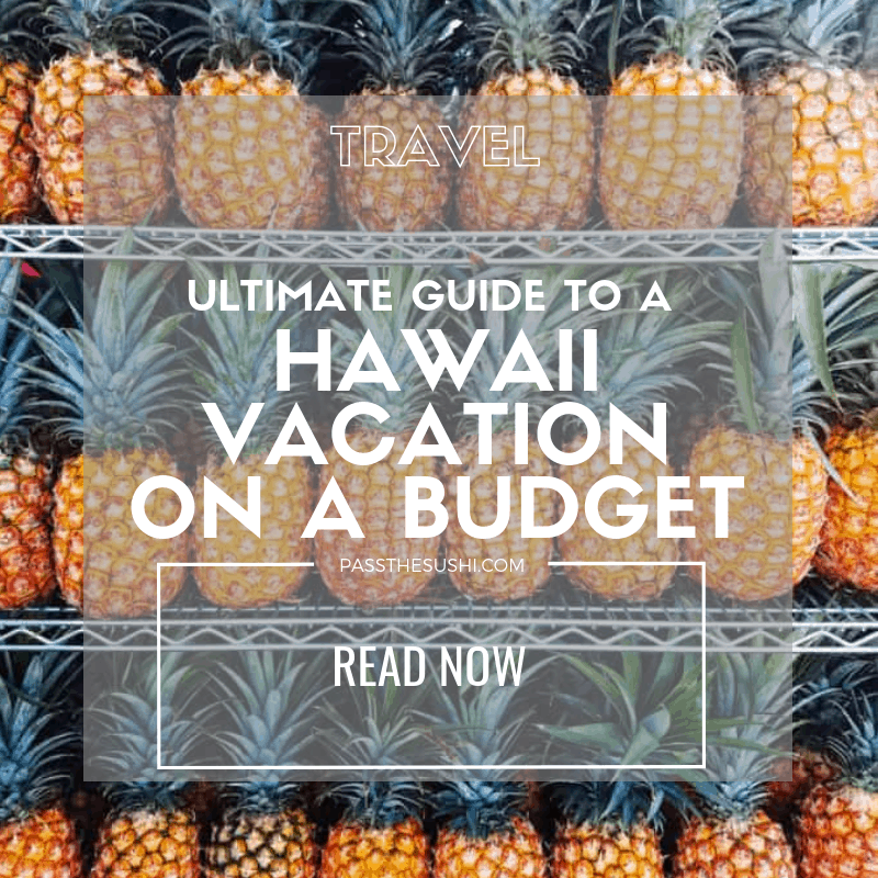 The ultimate guide to a vacation in Hawaii on a budget on passthesushi.com